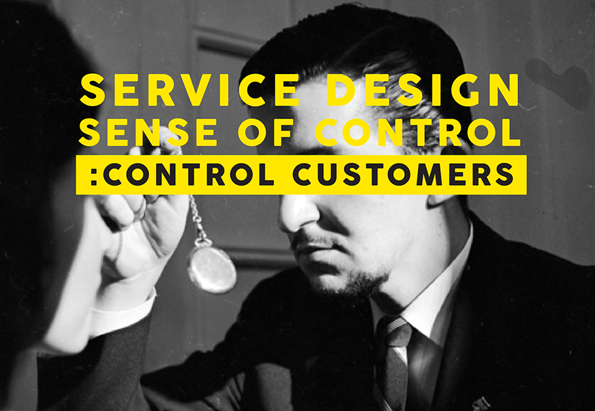 Sense of control ability to control your customers for Service design milano